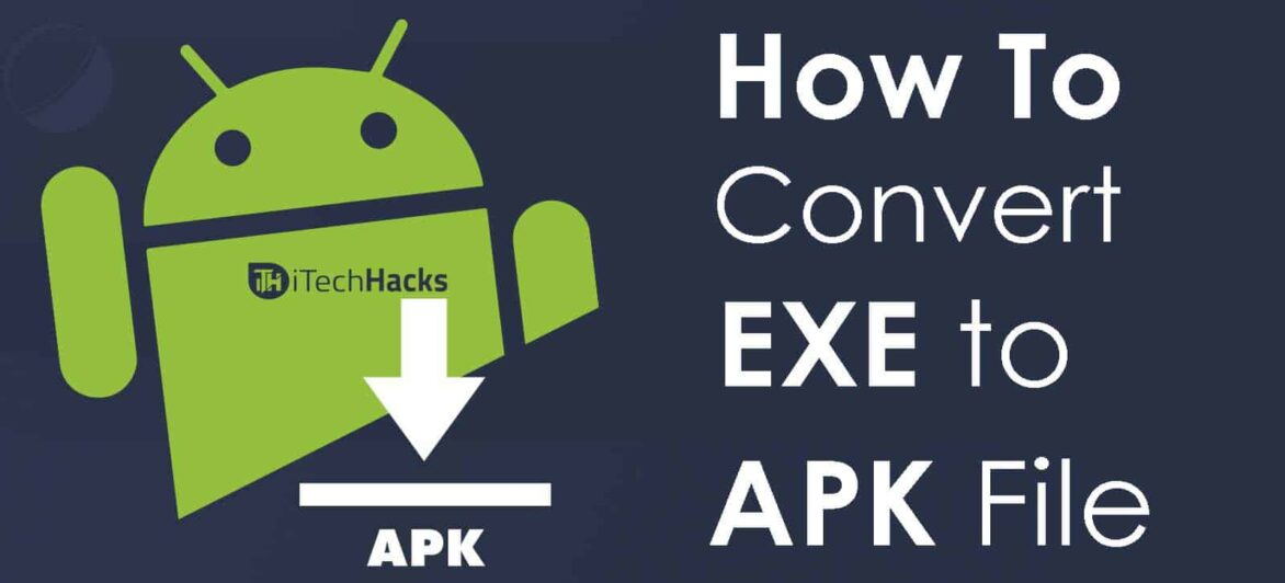 How to Convert EXE to APK Easily on Android and PC (2020)